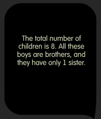 Tricky Test Each of the seven boys has only one sister. How many children must be in the boys' families?